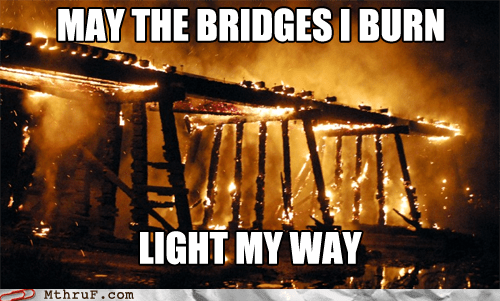 burning bridges,success,monday thru friday