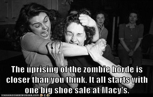 The uprising of the zombie horde is closer than you think. It all starts with one big shoe sale at Macy's.