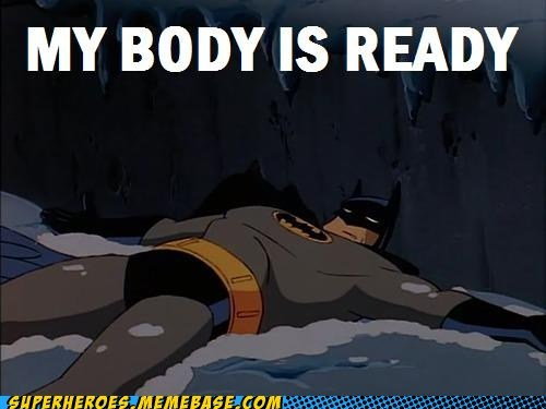 my body is ready,oh yeah,batman