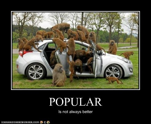 POPULAR Is not always better