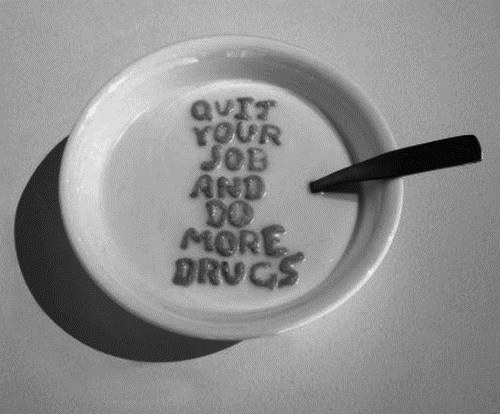 do more drugs,cereal,quit your job