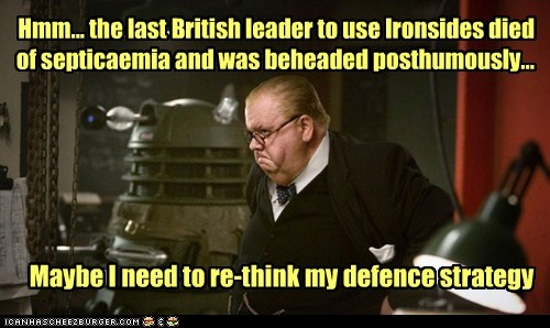 Hmm... the last British leader to use Ironsides died of septicaemia and was beheaded posthumously... Maybe I need to re-think my defence strategy
