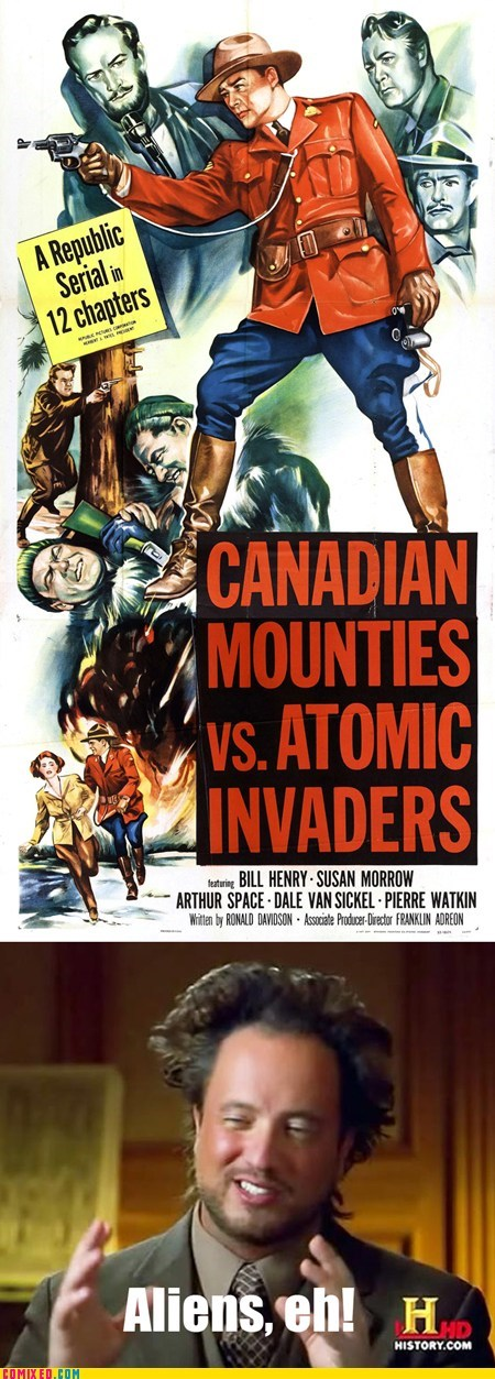 eh Aliens mounties canadian - 6720982272