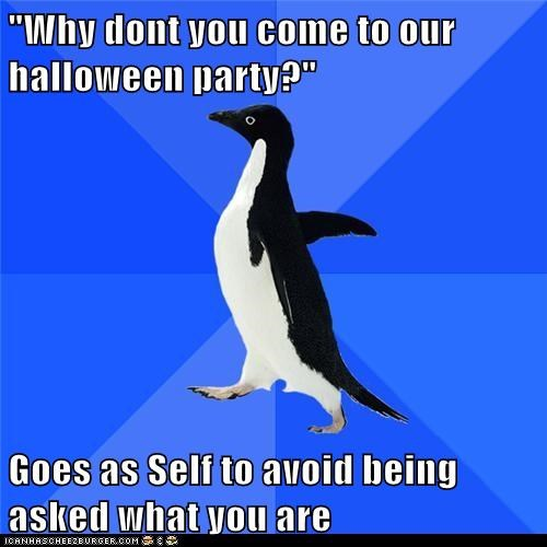 """Why dont you come to our halloween party?""  Goes as Self to avoid being asked what you are"