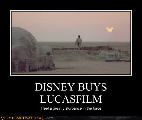 DISNEY BUYS LUCASFILM I feel a great disturbance in the force