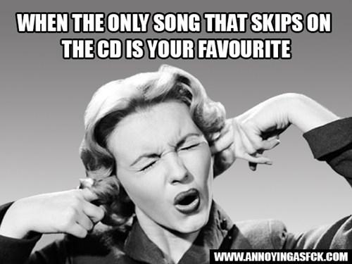 annoyance CD skipping First World Problems - 6723287296