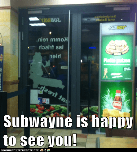 Subwayne is happy to see you!