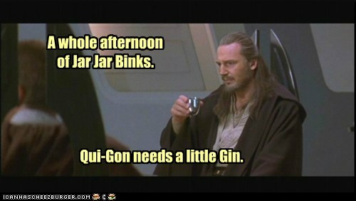 liam neeson,qui-gon jinn,star wars,annoying,jar jar binks,gin,the phantom menace