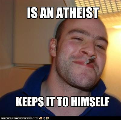 atheism,shh,Good Guy Greg