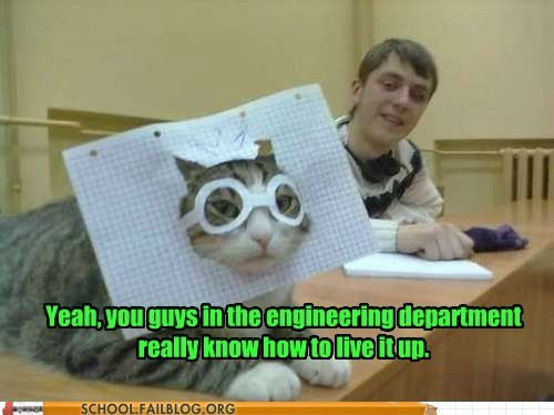cat,live it up,engineering,party time,g rated,School of FAIL