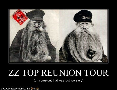 ZZ TOP REUNION TOUR (oh come on, that was just too easy)