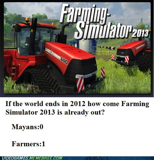 world ending,PC,farming simulator 2013,mayans