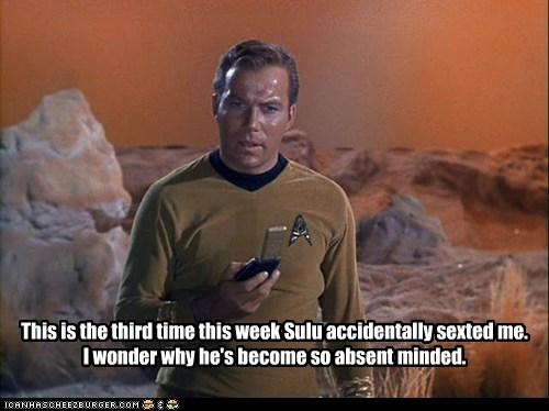 This is the third time this week Sulu accidentally sexted me. I wonder why he's become so absent minded.
