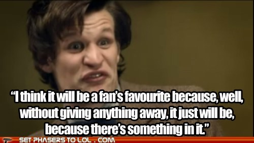 something,the doctor,neil gaiman,Matt Smith,doctor who,favorite,hot scoops,derp,vague