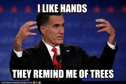 trees reminding Mitt Romney Awkward hands quote i like - 6730804480