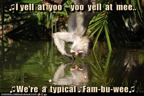 ♫I yell at yoo ~ yoo yell at mee.. ♫We're a typical ♪Fam-bu-wee♫