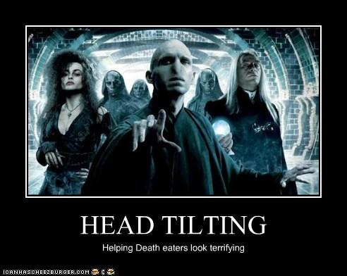 HEAD TILTING Helping Death eaters look terrifying