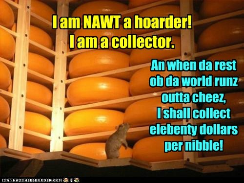 plan cheese collector hoarder money mouse