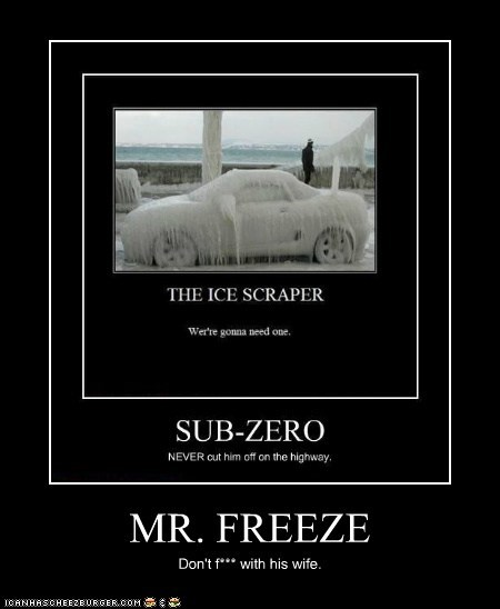 MR. FREEZE Don't f*** with his wife.