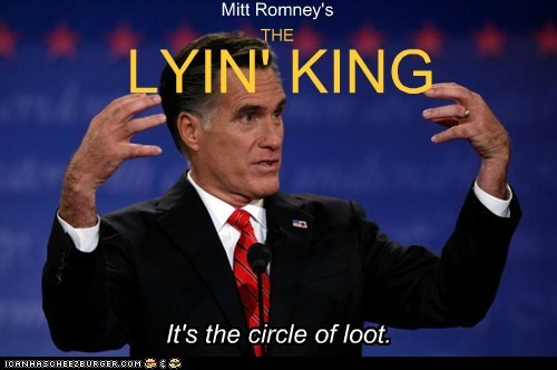 Mitt Romney's THE LYIN' KING It's the circle of loot.
