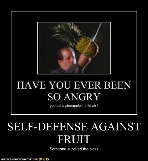 SELF-DEFENSE AGAINST FRUIT Someone survived the class