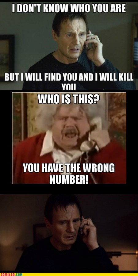that awkward moment wrong number liam neeson i will find you i will kill you - 6736948736