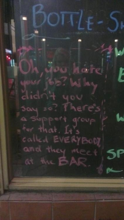 meet every night,bars,hate your job,support groups
