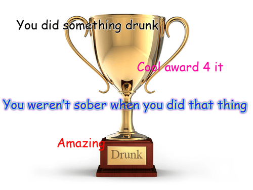 Awards,did something drunk,cool award