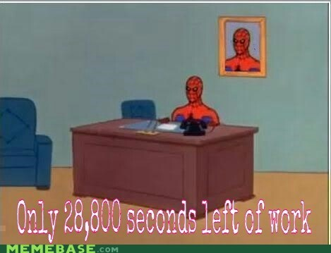 time,work,seconds,hours,8 hours get it,Spider-Man