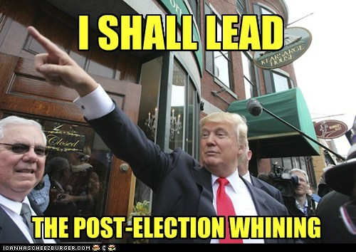 I SHALL LEAD THE POST-ELECTION WHINING