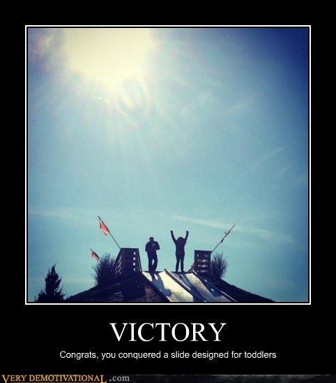 VICTORY Congrats, you conquered a slide designed for toddlers