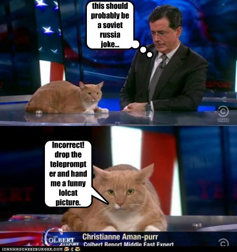 this should probably be a soviet russia joke... Incorrect! drop the teleprompter and hand me a funny lolcat picture.