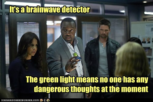 It's a brainwave detector The green light means no one has any dangerous thoughts at the moment