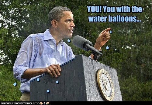 YOU! You with the water balloons... S S S S S S S