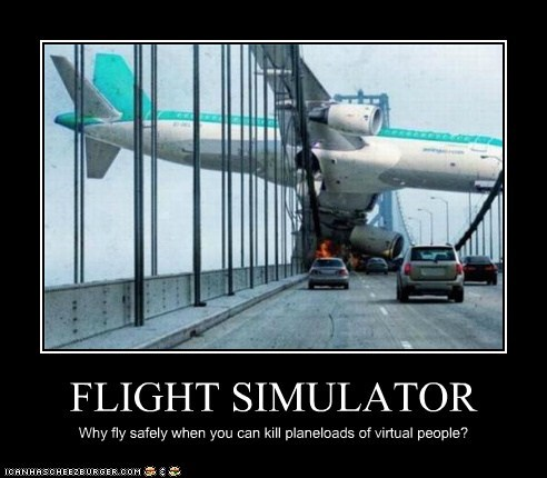 FLIGHT SIMULATOR Why fly safely when you can kill planeloads of virtual people?