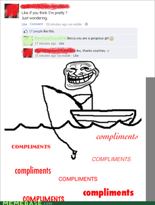 facebook,fishing for compliments,girls,cuz trolls