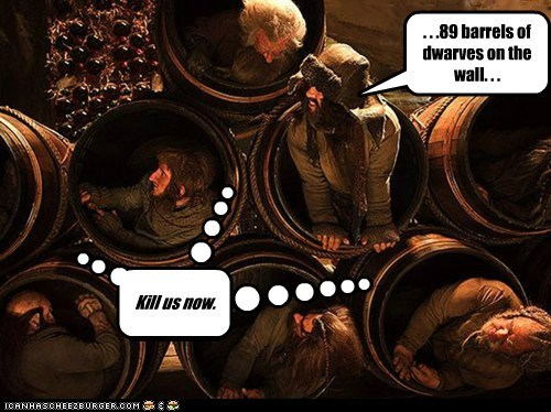 . . .89 barrels of dwarves on the wall. . . Kill us now.