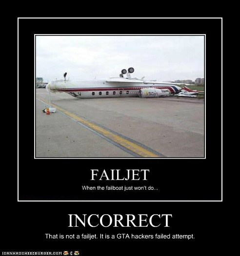 INCORRECT That is not a failjet. It is a GTA hackers failed attempt.