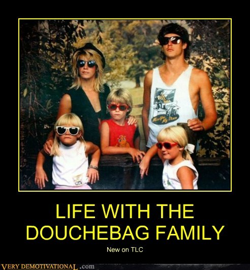 LIFE WITH THE DOUCHEBAG FAMILY New on TLC
