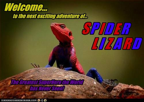 Welcome... to the next exciting adventure of... S P I D E R L I Z A R D The Greatest SuperHero the World has Never Seen!