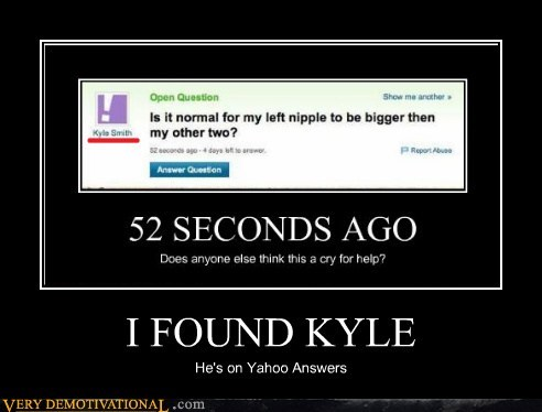 I FOUND KYLE He's on Yahoo Answers