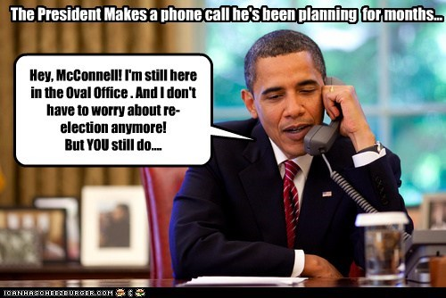 Hey, McConnell! I'm still here in the Oval Office . And I don't have to worry about re-election anymore! But YOU still do.... The President Makes a phone call he's been planning for months...