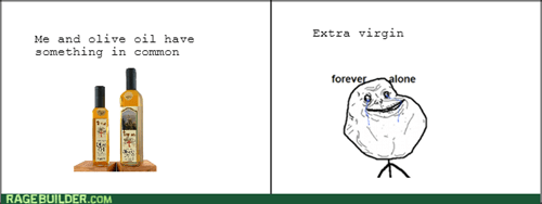 forever alone,virgin,olive oil