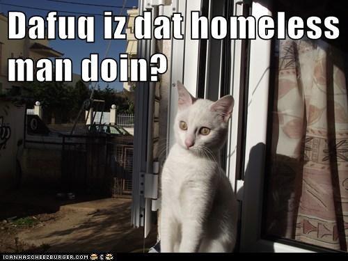 Dafuq iz dat homeless man doin?