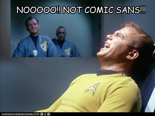 Captain Kirk,font,torture,Star Trek,William Shatner,no,Shatnerday,comic sans