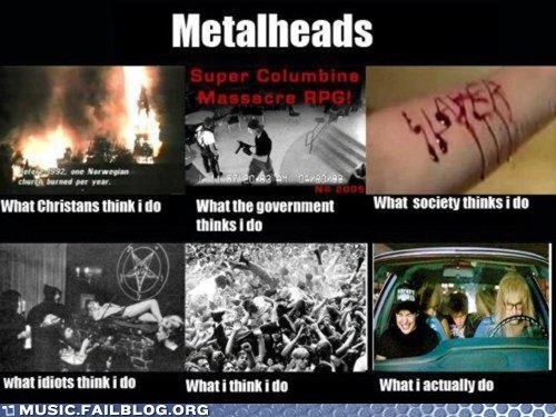 metalheads,what people think i do