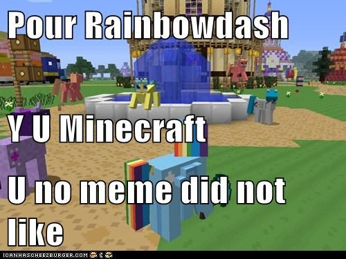 Pour Rainbowdash Y U Minecraft U no meme did not like