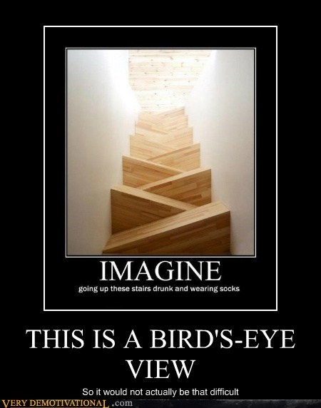 bird's eye view bad idea stairs - 6759904512