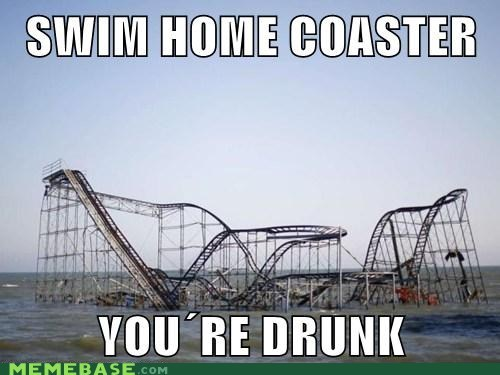 go home,drunk,swim,hurricane sandy,roller coaster