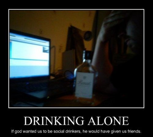 no friends god's fault drinking alone social drinkers - 6760470528